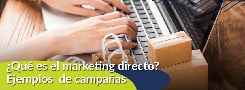 ¿Qué es el marketing directo? Ejemplos de campañas